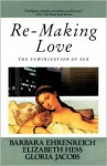 Re-Making Love: The Feminization Of Sex - Barbara Ehrenreich, Elizabeth Hess, Gloria Jacobs