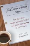 Billion-Dollar Kiss: The Kiss That Saved Dawson's Creek and Other Adventures inTV Writing - Jeffrey Stepakoff