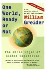 One World, Ready or Not: The Manic Logic of Global Capitalism - William Greider, William Greidner