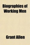Biographies of Working Men - Grant Allen