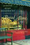 Bread Alone - Judi Hendricks