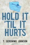 Hold It 'Til It Hurts - T. Geronimo Johnson