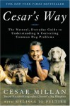 Cesar's Way: The Natural, Everyday Guide to Understanding and Correcting Common Dog Problems - Cesar Millan, Melissa Jo Peltier