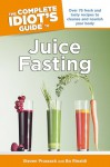 The Complete Idiot's Guide to Juice Fasting - Steven Prussack, Bo Rinaldi