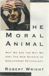 MORAL ANIMAL, THE: Why We Are The Way We Are: The New Science of Evolutionary - Robert Wright