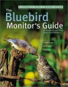The Bluebird Monitor's Guide to Bluebirds and Other Small Cavity Nesters - Jack Griggs, Cynthia Berger, Keith Kridler