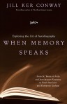 When Memory Speaks: Exploring the Art of Autobiography - Jill Ker Conway