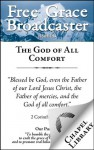 Free Grace Broadcaster - Issue 194 - The God of All Comfort - Charles H. Spurgeon, Horatius Bonar, Jerry Bridges, J. C. Ryle, Richard Sibbes, Arthur W. Pink, John Owen, Octavius Winslow