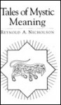 Tales of Mystic Meaning: Selections from the Mathnawi - Rumi, Reynold Alleyne Nicholson