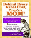 Behind Every Great Chef, There's a Mom!: More Than 125 Treasured Recipes From the Mother's of Our Top Chefs - Christopher Styler