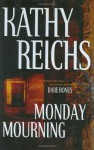 Monday Mourning: A Novel (Reichs, Kathy) - Kathy Reichs
