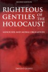 Righteous Gentiles of the Holocaust: Genocide and Moral Obligation - David P. Gushee