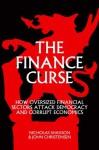 The Finance Curse: How Oversized Financial Sectors Attack Democracy and Corrupt Economics - Nicholas Shaxson, John Christensen