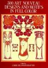 300 Art Nouveau Designs and Motifs in Full Color - Carol Belanger Grafton, Carol Belanger-Grafton