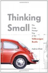 Thinking Small: The Long, Strange Trip of the Volkswagen Beetle - Andrea Hiott