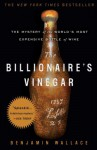 The Billionaire's Vinegar: The Mystery of the World's Most Expensive Bottle of Wine - Benjamin Wallace