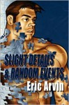 Slight Details & Random Events - Eric Arvin