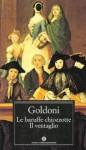 Le baruffe chiozzotte - Il ventaglio - Carlo Goldoni