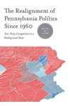 The Realignment of Pennsylvania Politics Since 1960: Two-Party Competition in a Battleground State - Renee M. Lamis, James L. Sundquist