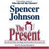 The Present: The Gift That Makes You Happy And Successful At Work And In Life - Spencer Johnson, Dennis Boutsikaris
