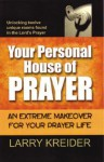 Your Personal House of Prayer: An Extreme Makeover for Your Prayer Life - Larry Kreider