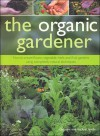 The Organic Gardener: How to Create Flower, Vegetable, Herb and Fruit Gardens Using Completely Natural Techniques - Christine Lavalle, Michael Lavelle, Peter Anderson