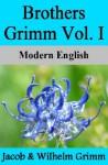 Brothers Grimm Vol. I: Modern English - Nik Marcel, Jacob Grimm, Wilhelm Grimm, Margaret Hunt