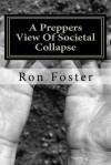 A Preppers View of Societal Collapse: Survival of the Best Prepared - Ron Foster