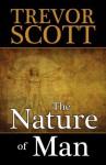 The Nature of Man - Trevor Scott