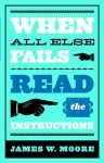 When All Else Fails...Read the Instructions with Leaders Guide - James W. Moore