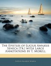 The Epistles of Lucius Ann]us Seneca [Tr.] with Large Annotations by T. Morell - Seneca