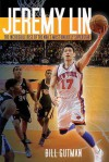 Jeremy Lin: The Incredible Rise of the NBA's Most Unlikely Superstar - Bill Gutman