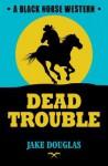 Dead Trouble - Jake Douglas