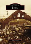 Lodi, California (Images of America Series) - Arcadia Publishing