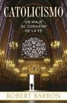 Catolicismo: Un Viaje al Corazon de la Fe - Robert E. Barron