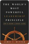 The World's Most Powerful Leadership Principle: How to Become a Servant Leader - James Hunter