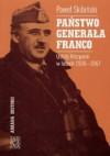 Państwo generała Franco : ustrój Hiszpanii w latach 1936 - 1967 - Paweł Skibiński