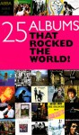 25 Albums That Rocked the World! - Chris Charlesworth, Geoff Brown, David Buckley, Andrew Doe, Peter Doggett, Tony Fletcher