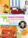 CosmoGIRL Cool Room: 35 Make-It-Yourself Projects - Mark Montano