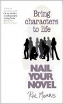 Nail Your Novel: Bring Characters to Life - Roz Morris