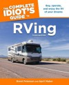 The Complete Idiot's Guide to RVing, 3e (Idiot's Guides) - April Maher, Brent Peterson
