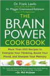 The Brain Power Cookbook: More Than 200 Recipes to Energize Your Thinking, Boost YourMood, and Sharpen Your Memory - Frank Lawlis, Maggie Greenwood-Robinson