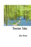 Tiverton Tales - Alice Brown