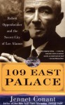 109 East Palace: Robert Oppenheimer and the Secret City of Los Alamos - Jennet Conant