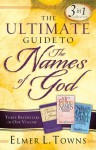 The Ultimate Guide to the Names of God: Three Bestsellers in One Volume - Elmer L. Towns