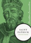 Saint Patrick (Christian Encounters Series) - Jonathan Rogers