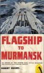 Flagship to Murmansk - Robert Hughes
