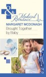 Brought Together by Baby - Margaret McDonagh