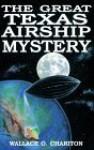 The Great Texas Airship Mystery - Wallace O. Chariton, Wallace O. Charito