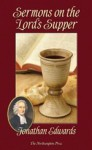 Sermons On The Lord's Supper - Jonathan Edwards